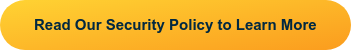 Read Our Security Policy to Learn More