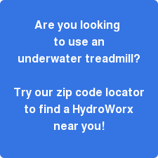Are you looking  to use an  underwater treadmill?     Try our zip code locator  to find a HydroWorx  near you!