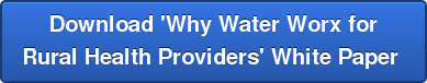 Download 'Why Water Worx for Rural Health Providers' White Paper
