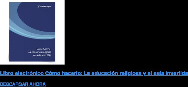 Libro electrónico Cómo hacerlo: La educación religiosa y el aula invertida DESCARGAR AHORA
