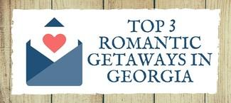 Top 3 Romantic Getaways In Georgia