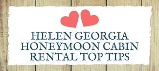 Helen Georgia Honeymoon Cabin Rental Tips