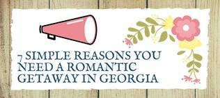 7 Simple Reasons You Need A Romantic Getaway In Georgia