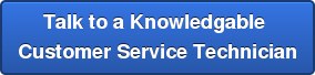 Talk to a Knowledgable  Customer Service Technician