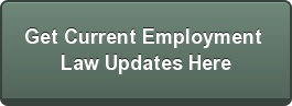Get Current Employment   Law Updates Here