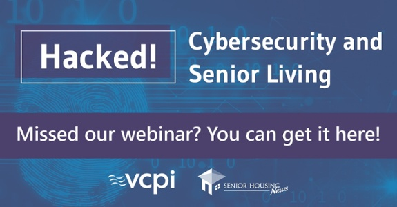 Cybersecurity and Senior Living. Learn more about it at from our webinar.