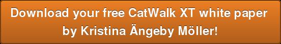 Download your free CatWalk XT white paper  by Kristina Ängeby Möller!