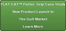 FLAT CAT™ Putter  Grip Case Study New Product Launch In The Golf Market Learn More