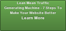 Lean Mean Traffic Generating Machine - 7 Steps To Make Your Website Better Learn More