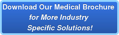 Download Our Medical Brochure for More Industry Specific Solutions!