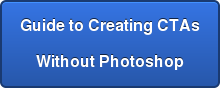 Guide to Creating CTAs Without Photoshop