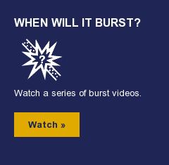 When Will It Burst?  Watch a series of burst videos.  Watch »