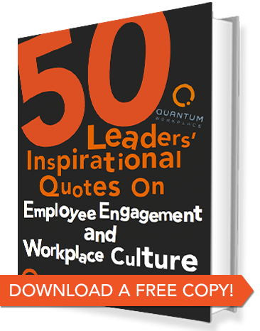 Free Ebook! 50 Leaders' Inspirational Quotes on Employee Engagement and Workplace Culture