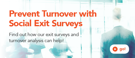 Prevent Turnover with Social Exit Surveys. Learn More!