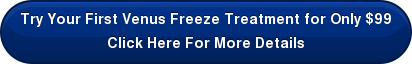 Try Your First Venus Freeze Treatment for Only $99 Click Here For More Details