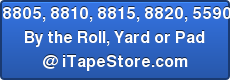 8805, 8810, 8815, 8820, 5590H By the Roll, Yard or Pad @ iTapeStore.com
